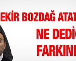 Bekir Bozdağ Atatürk'e Ne Dediğinin Farkında Mı?