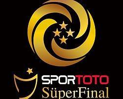 Süper final 'in günü ve saati açıklandı!