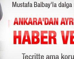 Ankara Valiliğinden Mustafa Balbay ile İlgili Şok Karar