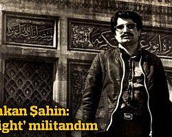 Bakan Şahin: Light militandım  /