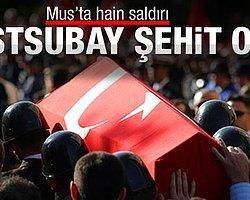 Muş'ta hain Saldırı: 1 Astsubay Şehit