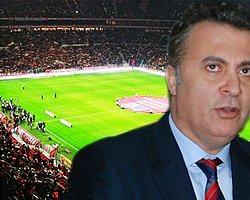 """Beşiktaş Başkanı: """"Statlar Kimsenin Tapulu Malı Değil"""""""
