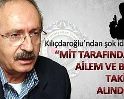 Kılıçdaroğlu: 'MİT beni ve ailemi dinliyor'