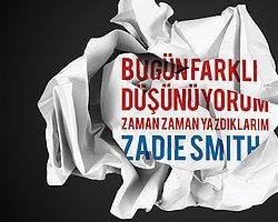 """Zadie Smith'in Yeni Kitabı """"Bugün Farklı Düşünüyorum"""" Çıktı"""