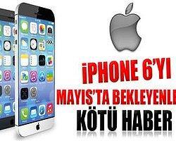 iPhone 6'Yı Mayıs'ta Bekleyenlere Kötü Haber