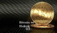 Bitcoin, Kripto Para ve Hukuk (3. Bölüm)