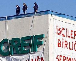 Greif İşçileri Sabahtan Beri Aç Susuz Çatıda