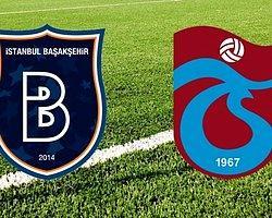 Başakşehir FK - Trabzonspor İlk 11'ler Belli Oldu