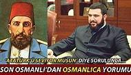 Osmanlı Torunundan 'Osmanlıca' Yorumu