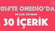 2014'te Onedio'da En Çok Okunan 30 İçerik