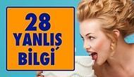 Doğru Zannedilen 28 YANLIŞ Bilgi