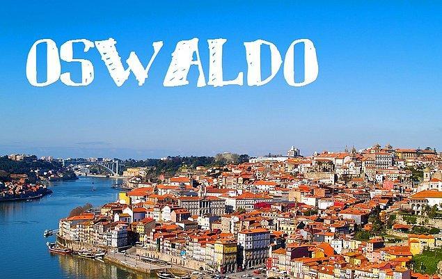 """Sizin adınız """"Oswaldo"""" olurdu!"""
