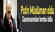 """Müthiş Açıklama """"Putin Müslüman Oldu"""""""