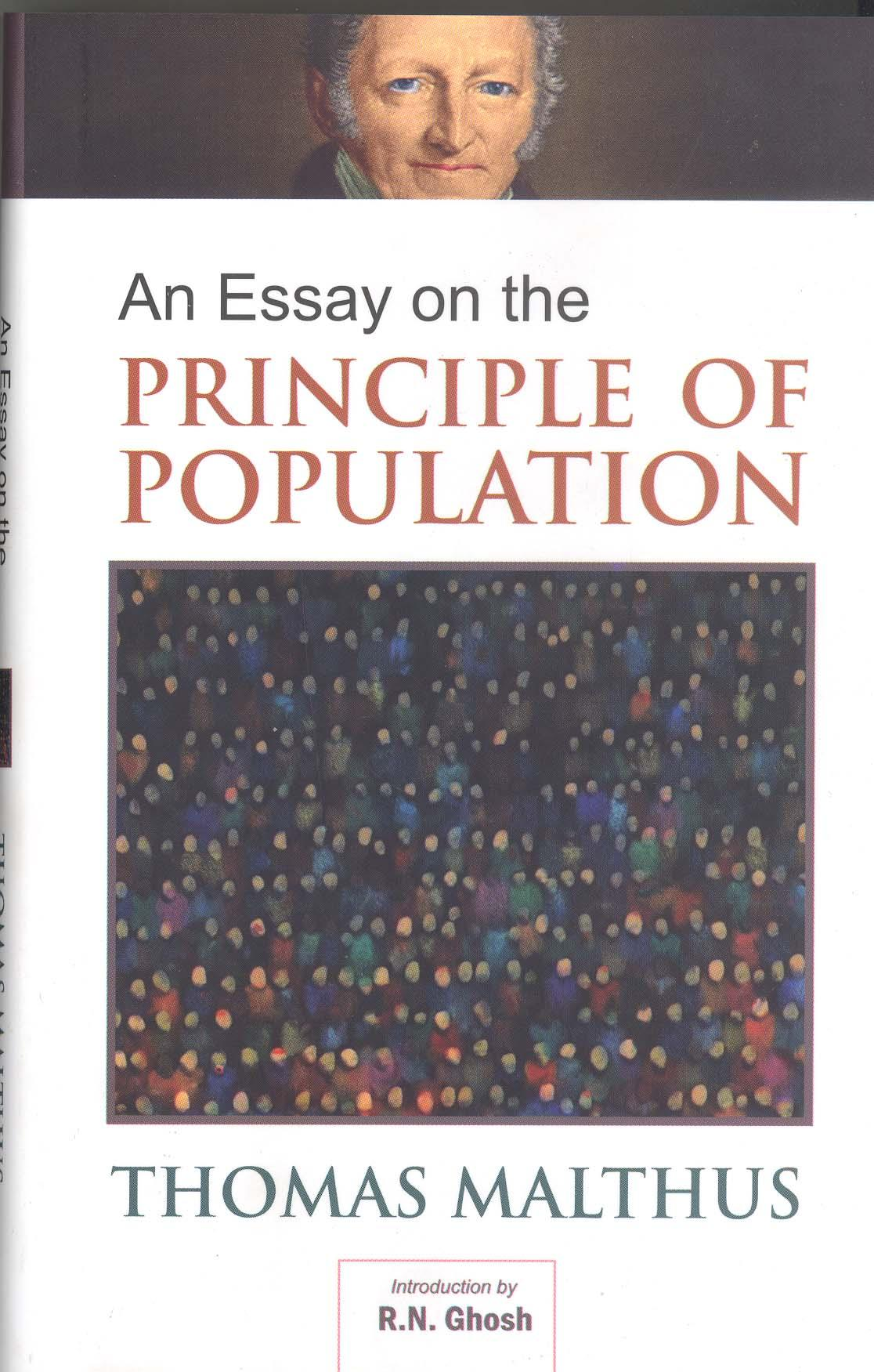 essay on the principles of population thomas malthus Contents thomas robert malthus preface chapter i chapter ii in spite of his gentle personal nature and scholarly way of life, malthus became embroiled in controversy through his best known piece of work, the essay on the principle of population, which was first published anonymously in.