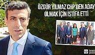 Özgür Yılmaz CHP'den Aday Olmak İçin İstifa Etti