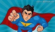 Kendinizi Süper Kahraman Gibi Hissettiğiniz 7 An