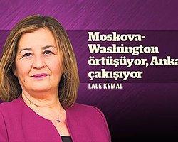 Moskova-Washington Örtüşüyor, Ankara Çakışıyor | Lale Kemal | Zaman