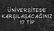 Üniversitede Karşılaşacağınız #17 Tip