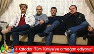 4 Kafadar 'Tüm Türkiyeye Armağan Ediyoruz'