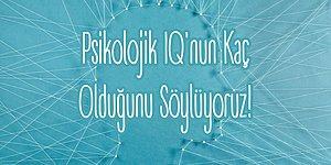 Gizli Psikologlar Buraya: Psikolojik IQ'nun Kaç Olduğunu Söylüyoruz!