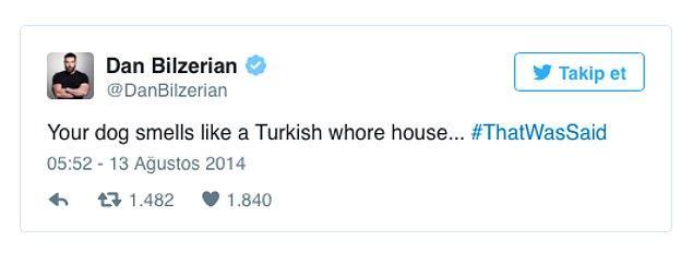 """Dan Bilzerian'ın Twitter hesabından """"köpeğin Türk kerhanesi gibi kokuyor"""" yazdığını hatırlamayanınız yoktur."""