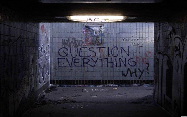 5. -Herşeyi sorgula. -Neden?