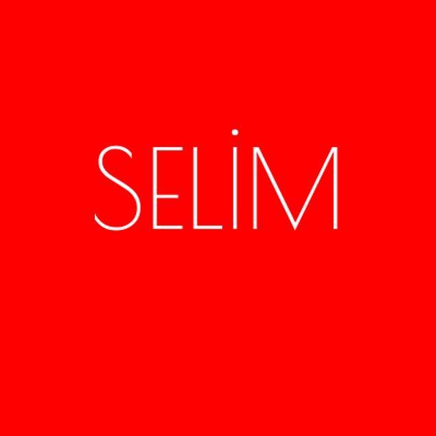 Selim!