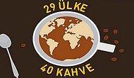 29 Ülke ve Her Birinin Ayrı Hikayesi Olan 40 Kahve Türü