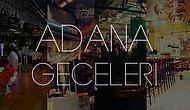 Her Şeyi Unutturur Adana Geceleri: Adana'nın 18 Gece Mekanı