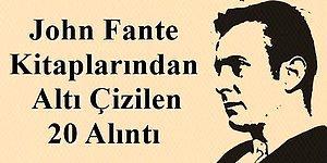 Birisi Yeraltı Edebiyatı Mı Dedi? John Fante Kitaplarından Altı Çizilen 20 Alıntı