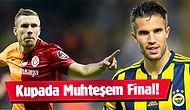 Dev Türkiye Kupası Finaline Dev Kuponlar Yakışır: Galatasaray - Fenerbahçe!