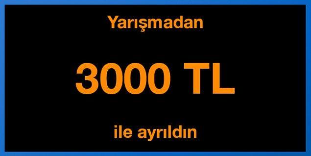 Tebrikler! Yarışmadan 3000 TL ile ayrıldın.