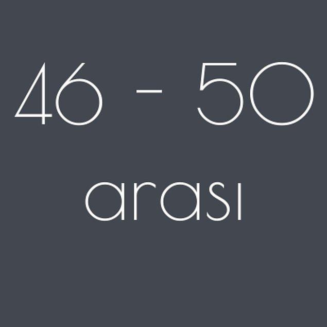 46 - 50 arası!