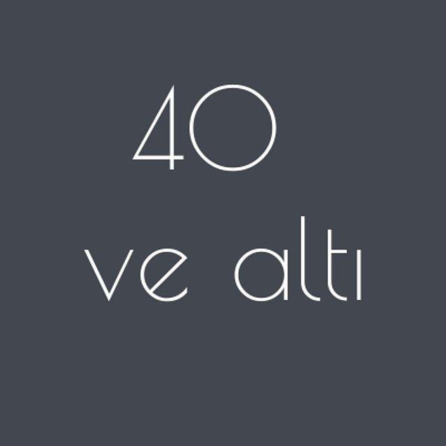 40 ve altı!
