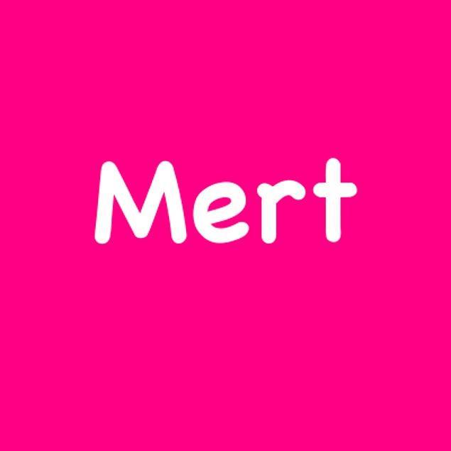 Mert!