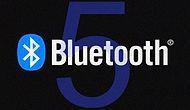 'Benim Ne İşime Yarayacak' Demeyin: Bluetooth 5 Hakkında Bilmeniz Gereken 10 Bilgi