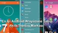 En İyi Android Arayüzüne Sahip 7 Akıllı Telefon Markası