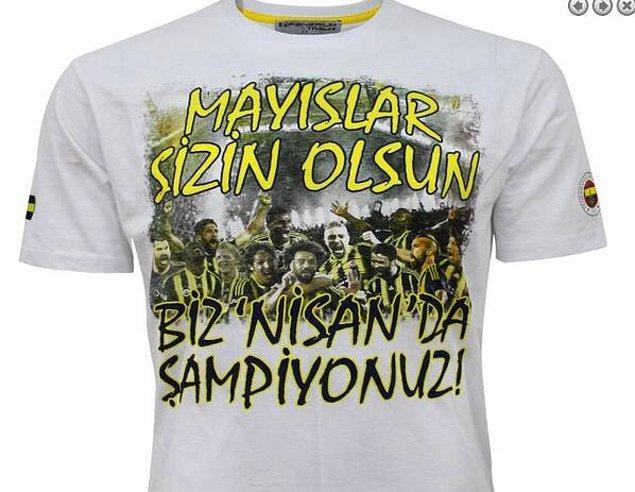 16. Şampiyonluğunu Nisan ayından garantileyen Fenerbahçe böyle bir tişört bastırmıştı.