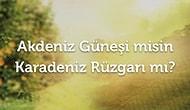 Akdeniz Güneşi misin Karadeniz Rüzgarı mı? Senin Seçimin Hangisi?