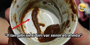 Kenafir Gözleri Tespit Etmek İçin Baktırılan Kahve Fallarından 13 Ezberlenmiş Cümle