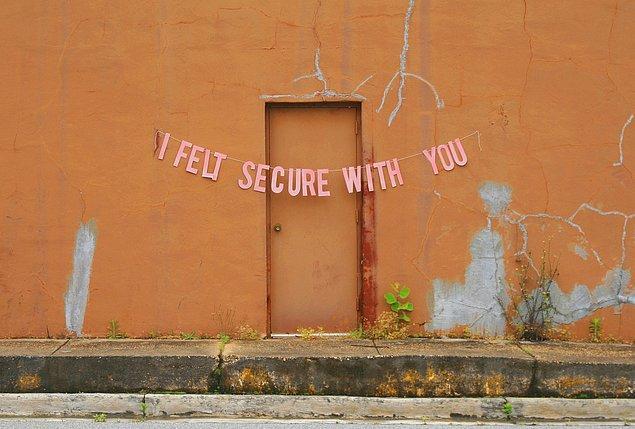 """Senle kendimi güvende hissetmiştim"""