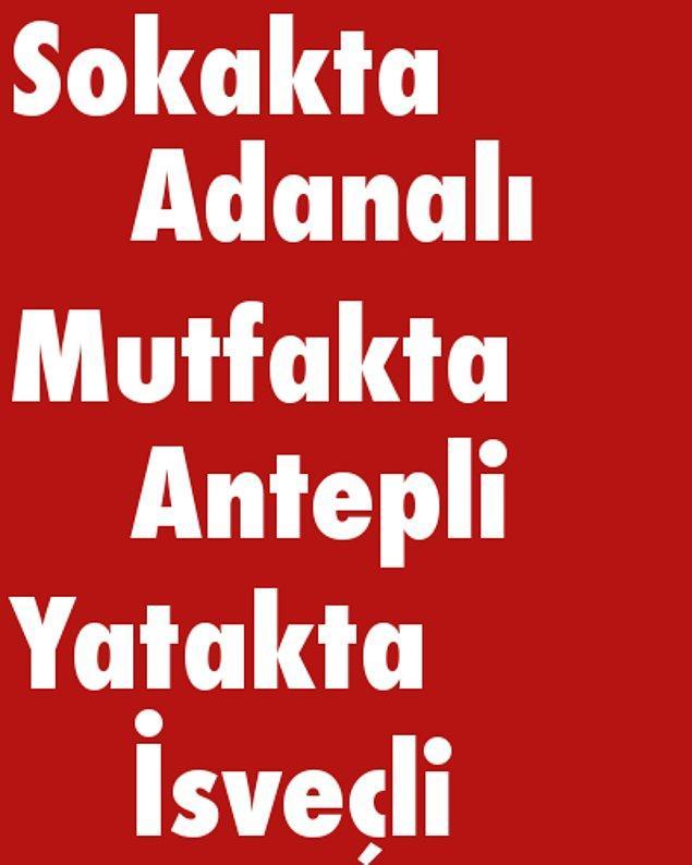 Sokakta Adanalı, Mutfakta Antepli, Yatakta İsveçli!