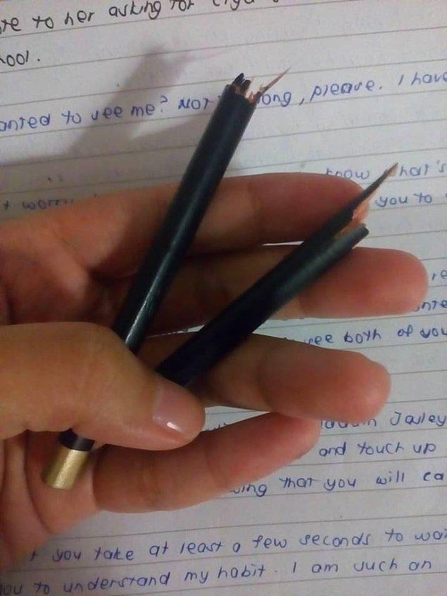 7. Mesela bu kırılan kalem resmen insanı çıldırtır.