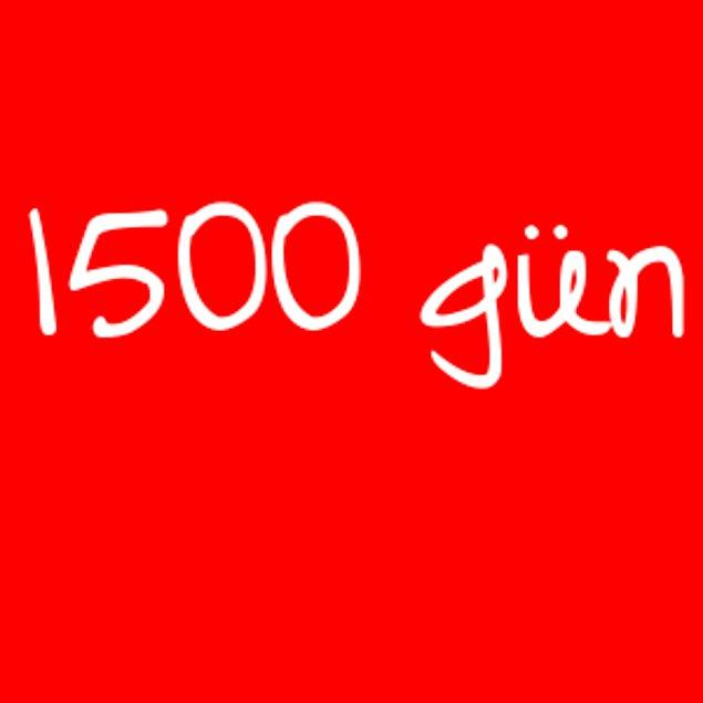 1500 gün!