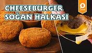 Tek Lokmada En Sevdiğimiz Üç Lezzet Burada! Cheeseburger Soğan Halkası Nasıl Yapılır?