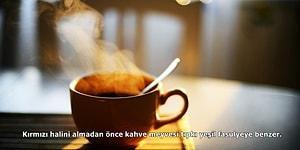 Tiryakileri Buraya! Kahve Hakkında Daha Önce Duymadığınız 15 İlginç Gerçek
