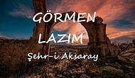 Görmen Lazım : Şehr-i Aksaray