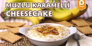 Karamel ve Muzu Tek Bir Kaşıkta Toplayan Karamelli Muzlu Cheesecake Nasıl Yapılır?