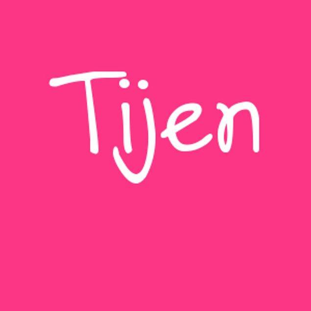 Tijen!