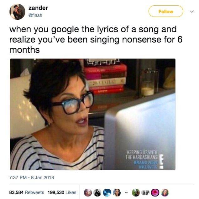 """1. """"Bir şarkının sözlerini googlelayıp, o şarkıyı 6 aydır saçma sapan söylediğini fark ettiğinde"""""""